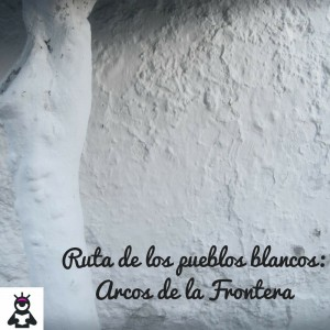 Ruta de los pueblos blancos en Cádiz: Arcos de la Frontera