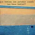 [Vídeo-Presentación]: ¿De qué hablan las paredes cuando se les hace hablar?