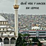 Qué ver y hacer en Izmir (Turquía)